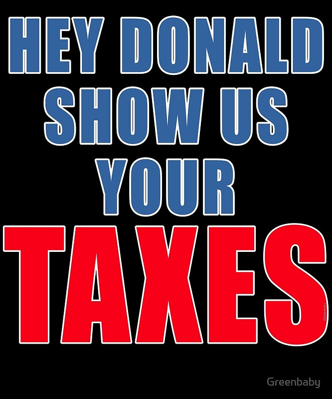 """""""Show Us Your Taxes, Donald Trump"""" Posters By Greenbaby"""