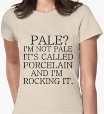 PALE? I'M NOT PALE. IT'S CALLED PORCELAIN Womens Fitted T-Shirt