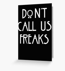 """""""Don't call us freaks!"""" - Jimmy Darling Greeting Card"""