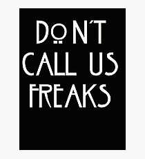 """""""Don't call us freaks!"""" - Jimmy Darling Photographic Print"""