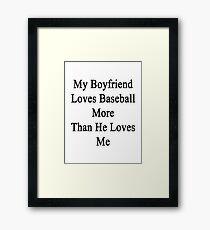 My Boyfriend Loves Baseball More Than He Loves Me  Framed Print