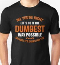 The Dumbest Way Possible T-Shirt