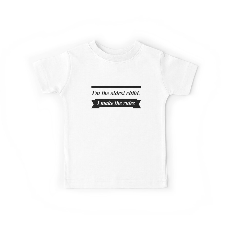 34e447403 I'm The Oldest Child I Make The Rules T shirt