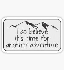 I Do Believe It's Time For Another Adventure - Sticker Sticker