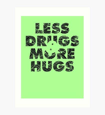 Less Drugs & More Hugs Art Print