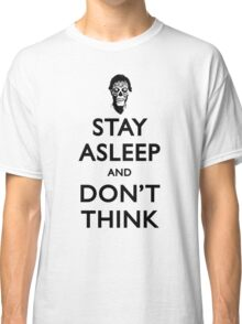 Stay Asleep And Don't Think Classic T-Shirt