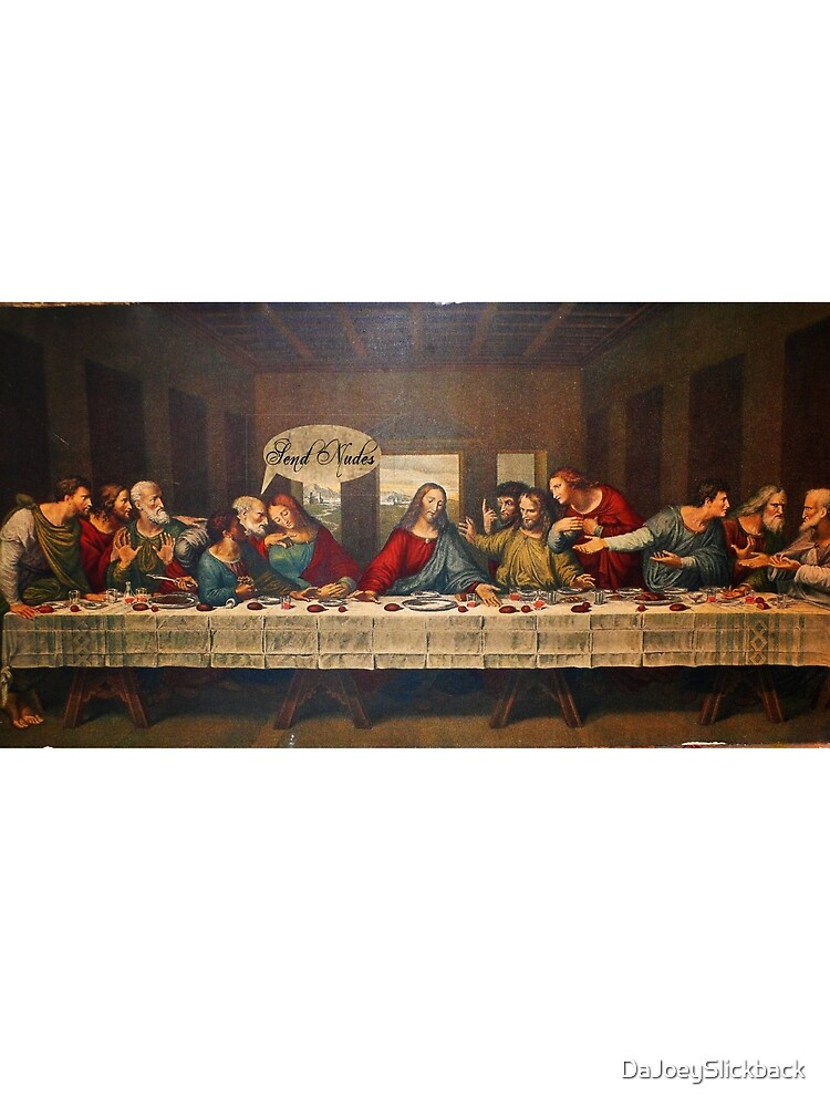 Send Nudes - Last supper by DaJoeySlickback