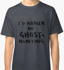 I'd Rather Be Ghost-Hunting Classic T-Shirt