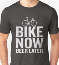 Bike Now Beer Later Funny Quote Bicycling Cyclist Unisex T-Shirt