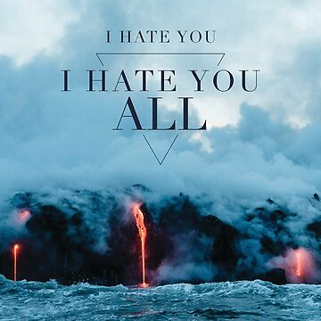 I Hate You All by geekyshop