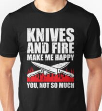 Knives And Fire Make Me Happy You Not So Much Unisex T-Shirt