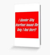 I Wonder Why Starfleet Issued Me Only 1 Red Shirt? Greeting Card