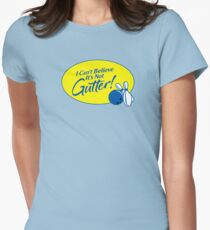 I Can't Believe It's Not Gutter! Women's Fitted T-Shirt