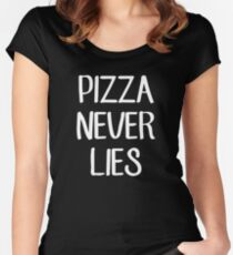 PIZZA NEVER LIES Women's Fitted Scoop T-Shirt