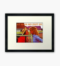 Sit Down And Shut Up Framed Print