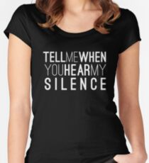 Tell Me When You Hear My Silence Funny Women's Fitted Scoop T-Shirt