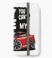 You can not drive my car - Mustang iPhone Wallet/Case/Skin