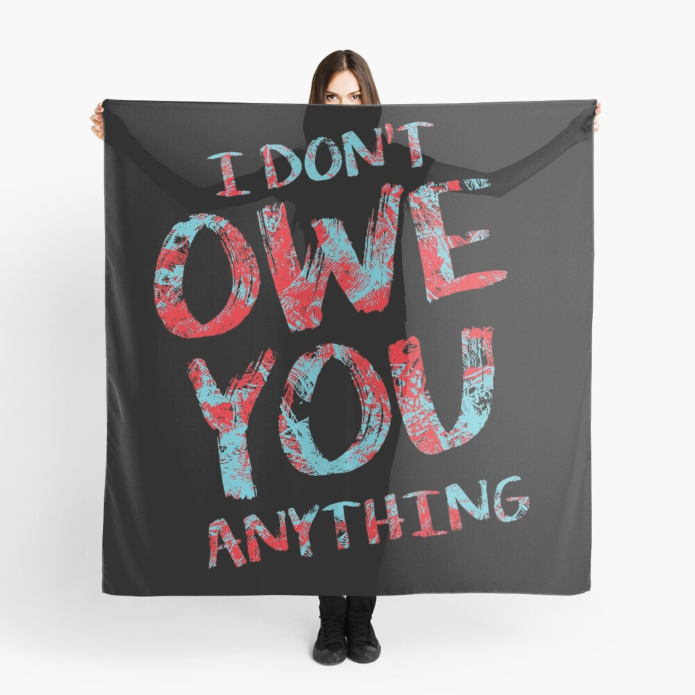 i dont owe you  Scarf Front