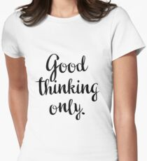 Good thinking only! Womens Fitted T-Shirt