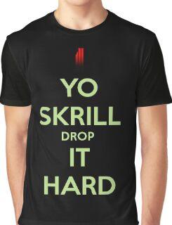 YO SKRILL DROP IT HARD Graphic T-Shirt