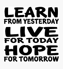 Learn Live Hope Photographic Print