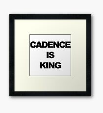 Cadence is King Framed Print
