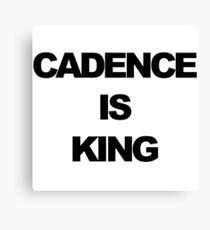 Cadence is King Canvas Print