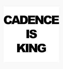 Cadence is King Photographic Print