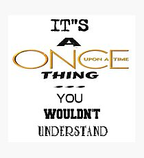 Once Upon a Time Thing Photographic Print