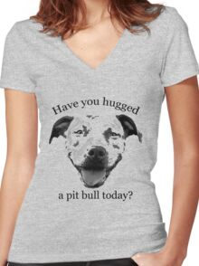 Have you hugged a Pit Bull today? Women's Fitted V-Neck T-Shirt
