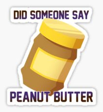 Did Someone Say...Peanut Butter? Sticker
