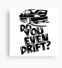 Do you even drift? Canvas Print