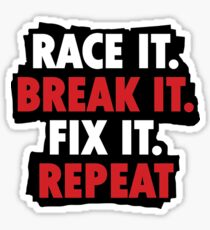 Race it break it fix it repeat Sticker