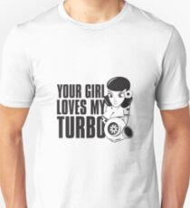 You girl loves my turbo Unisex T-Shirt