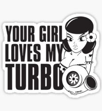 You girl loves my turbo Sticker