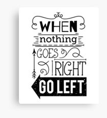Typography poster with hand drawn elements. Inspirational quote. When nothing goes right go left.  Canvas Print