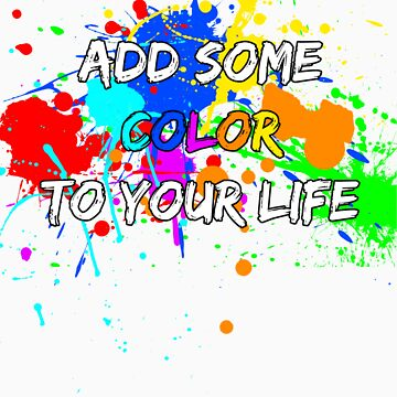 Add some color to your life by showman122
