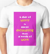 Quote Print - A day of worry is more exhausting than a week of work Unisex T-Shirt
