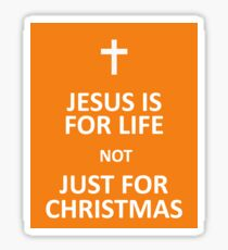 Jesus for life not just for Christmas Sticker
