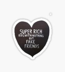 Super Rich Kids with Nothing but fake friends Sticker