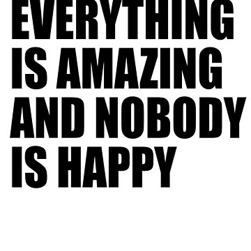 Everything Is Amazing And Nobody Is Happy by cnART