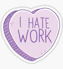 I hate work Sticker
