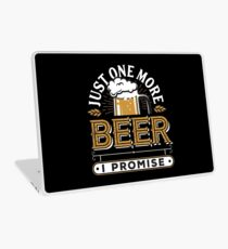 Just One More Beer I Promise Laptop Skin