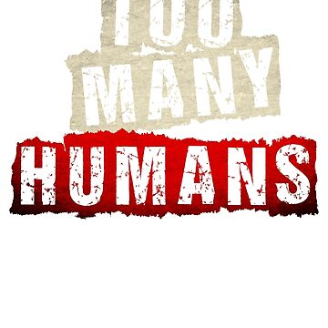 Too Many Humans! by TeeRash