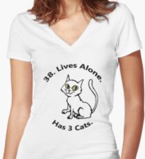 38. Lives Alone. Has 3 Cats. Women's Fitted V-Neck T-Shirt