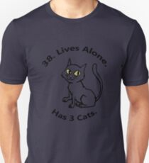 38. Lives Alone. Has 3 Cats. T-Shirt