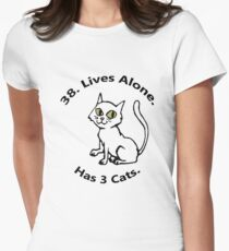 38. Lives Alone. Has 3 Cats. Women's Fitted T-Shirt