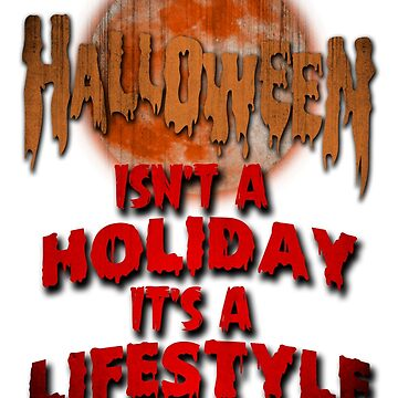 Halloween isn't a Holiday it's a Lifestyle by TeeRash
