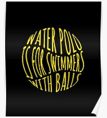 Water Polo Is For Swimmers With Balls Poster