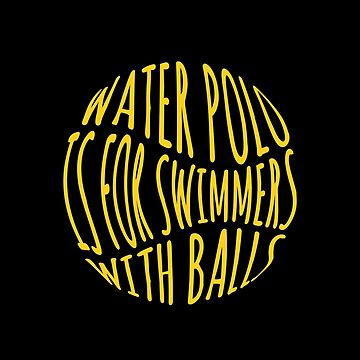 Water Polo Is For Swimmers With Balls by yosifov